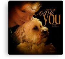 How I Could Love You This Much Canvas Print
