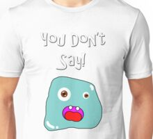 You Don't Say Unisex T-Shirt