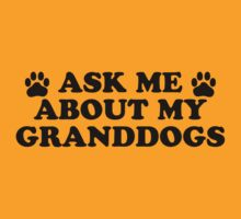 Ask About Granddogs by KimberlyMarie