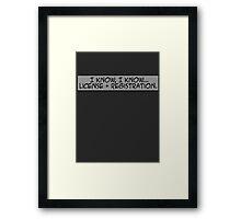 I know, I know... license and registration. Framed Print