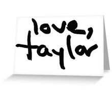 Love, Taylor Greeting Card