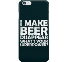 I make beer disappear, what's your superpower? iPhone Case/Skin