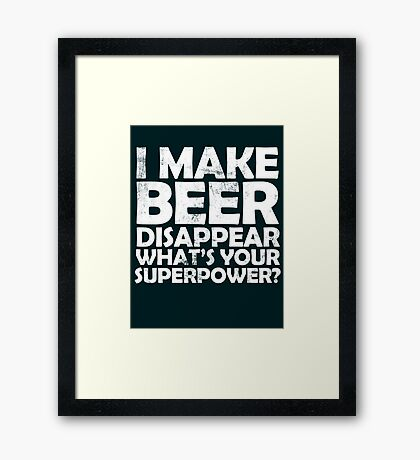 I make beer disappear, what's your superpower? Framed Print