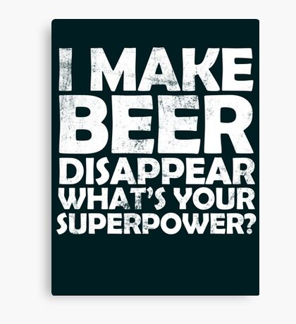 I make beer disappear, what's your superpower? Canvas Print