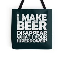 I make beer disappear, what's your superpower? Tote Bag