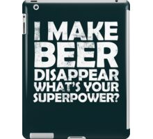 I make beer disappear, what's your superpower? iPad Case/Skin