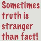 Sometimes truth is stranger than fact by Brian Varcas