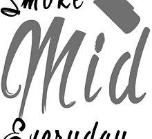 Smoke Mid Everyday by pushbanana