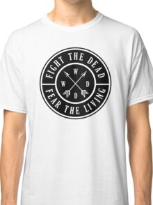 Fight the Dead   Fear the Living Classic T-Shirt