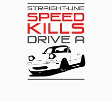 Straight line speed kills, Drive a lightweight roadster Unisex T-Shirt