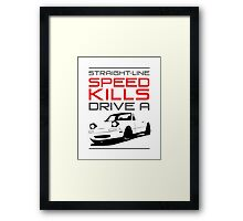 Straight line speed kills, Drive a lightweight roadster Framed Print