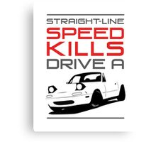 Straight line speed kills, Drive a lightweight roadster Canvas Print