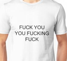Fuck you, you fucking, fuck :) Unisex T-Shirt