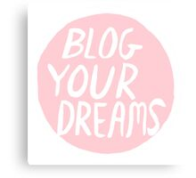 Blog Your Dreams Canvas Print