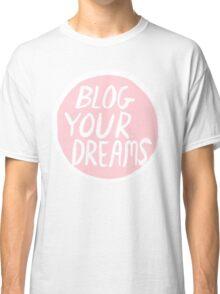 Blog Your Dreams Classic T-Shirt