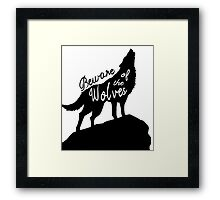 Beware of the Wolves Framed Print