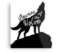 Beware of the Wolves Metal Print