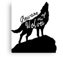 Beware of the Wolves Canvas Print