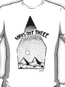 whos out there T-Shirt