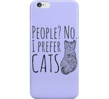 people? no. I prefer CATS #2 iPhone Case/Skin