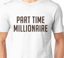 Part Time Millionaire Unisex T-Shirt