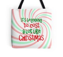 It's Beginning To Cost A Lot Like Christmas Tote Bag