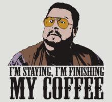 I'm Staying, I'm Finishing My Coffee The Big Lebowski Color Tshirt by theshirtnerd