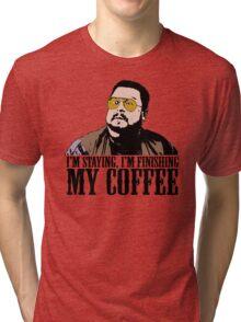 I'm Staying, I'm Finishing My Coffee The Big Lebowski Color Tshirt Tri-blend T-Shirt