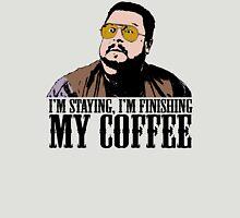 I'm Staying, I'm Finishing My Coffee The Big Lebowski Color Tshirt T-Shirt