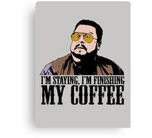 I'm Staying, I'm Finishing My Coffee The Big Lebowski Color Tshirt Canvas Print