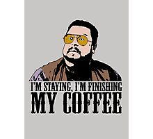 I'm Staying, I'm Finishing My Coffee The Big Lebowski Color Tshirt Photographic Print