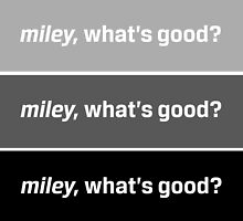 Miley, what's good? by Fangs