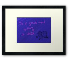 """To a great mind nothing is little"" Framed Print"