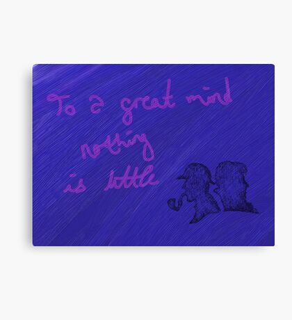 """""""To a great mind nothing is little"""" Canvas Print"""