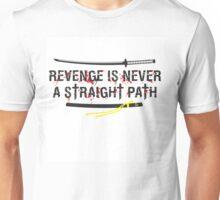 Revenge is never a straight path - Kill Bill Unisex T-Shirt