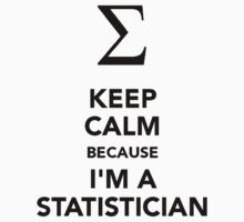 Keep calm because I'm a statistician by artemys
