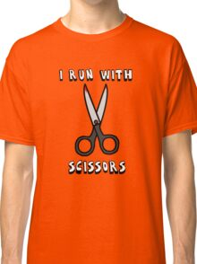 I Run With Scissors Classic T-Shirt