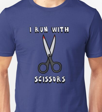 I Run With Scissors Unisex T-Shirt
