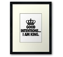 GOOD INTENTIONS... I AM KING. Framed Print