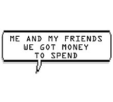 ME AND MY FRIENDS WE GOT MONEY TO SPEND CHATBUBBLE Photographic Print
