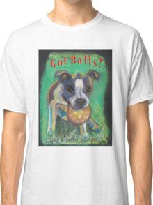 Got Balls? Boston Terrier Classic T-Shirt