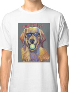 Got Balls? Golden Retriever Classic T-Shirt