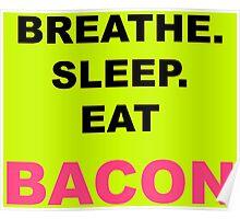 Breathe, sleep, eat BACON Poster