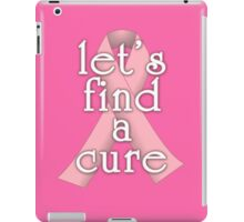 Pink Ribbon Let's Find a Cure iPad Case/Skin