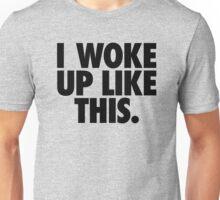 I WOKE UP LIKE THIS. Unisex T-Shirt