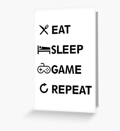 Eat Sleep GAME Repeat! Greeting Card