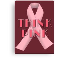 THINK PINK for Breast Cancer Awareness Canvas Print