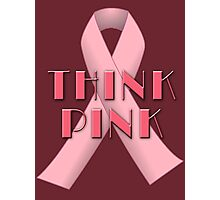 THINK PINK for Breast Cancer Awareness Photographic Print