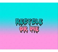 Recycle or Die Photographic Print