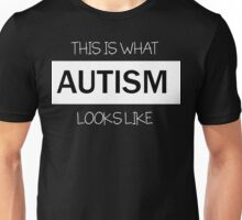 This is what AUTISM looks like.  Unisex T-Shirt